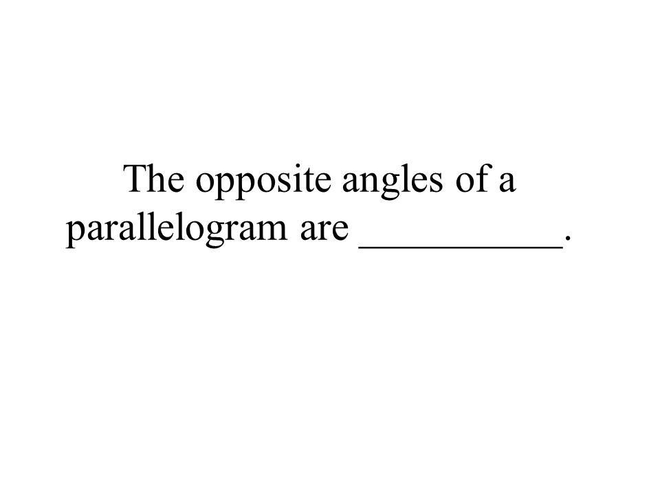 The opposite angles of a parallelogram are __________.