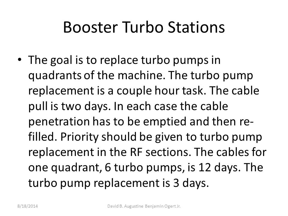 Booster Turbo Stations The goal is to replace turbo pumps in quadrants of the machine.