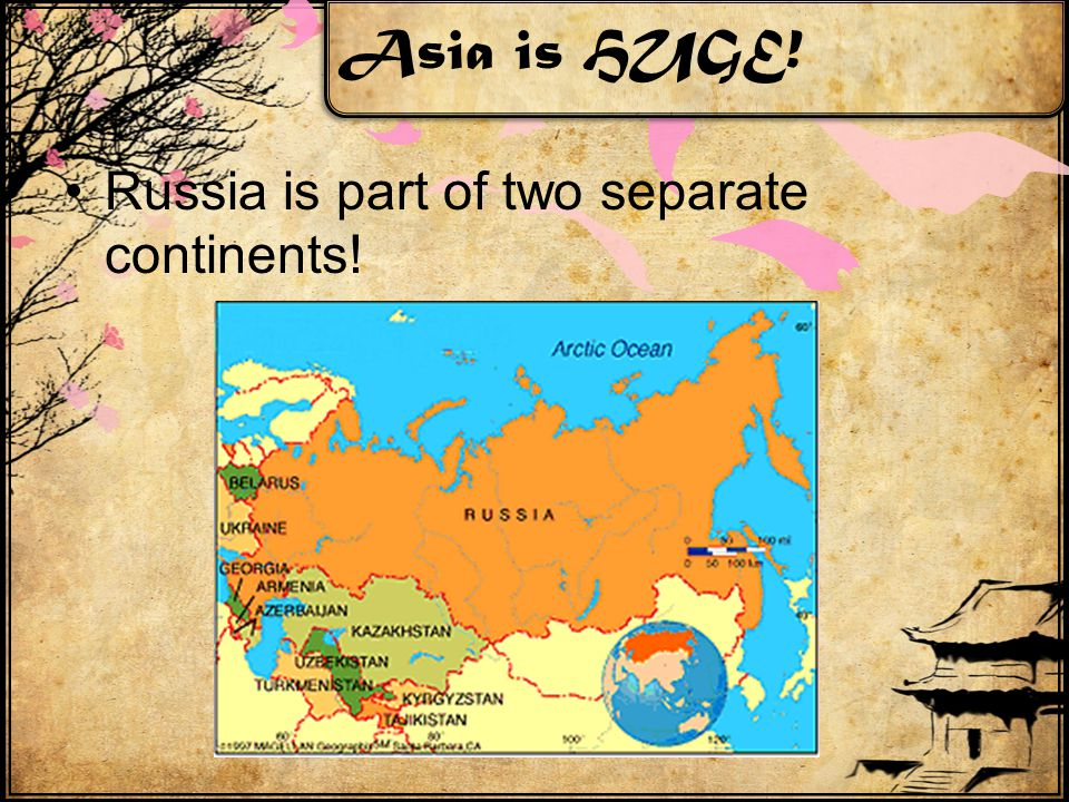 Asia is HUGE! Russia is part of two separate continents!