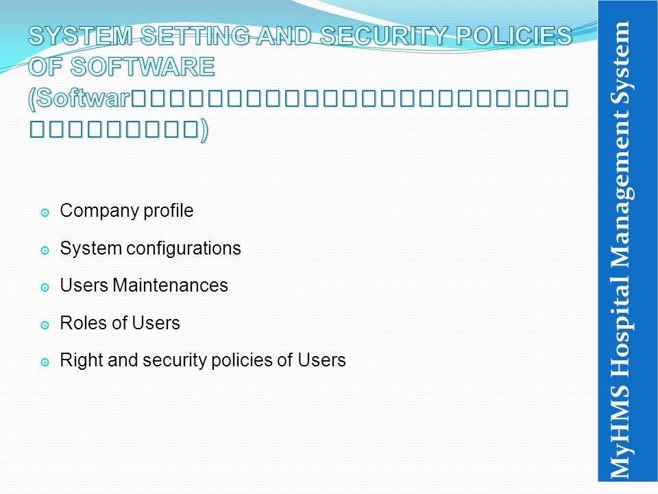 ๏ Company profile ๏ System configurations ๏ Users Maintenances ๏ Roles of Users ๏ Right and security policies of Users MyHMS Hospital Management System