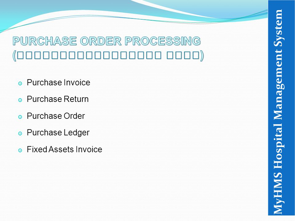 ๏ Purchase Invoice ๏ Purchase Return ๏ Purchase Order ๏ Purchase Ledger ๏ Fixed Assets Invoice MyHMS Hospital Management System