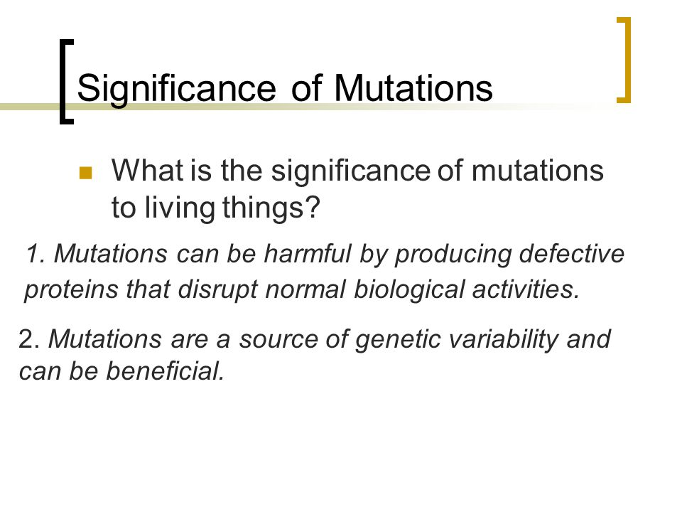 Significance of Mutations What is the significance of mutations to living things.