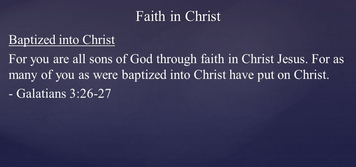 Baptized into Christ For you are all sons of God through faith in Christ Jesus.