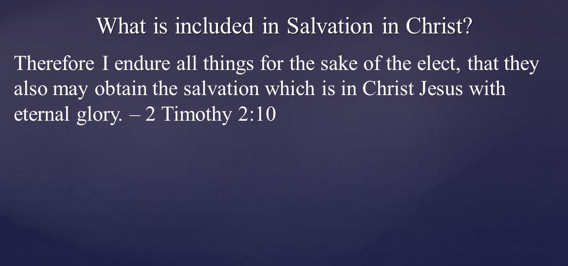 Therefore I endure all things for the sake of the elect, that they also may obtain the salvation which is in Christ Jesus with eternal glory.