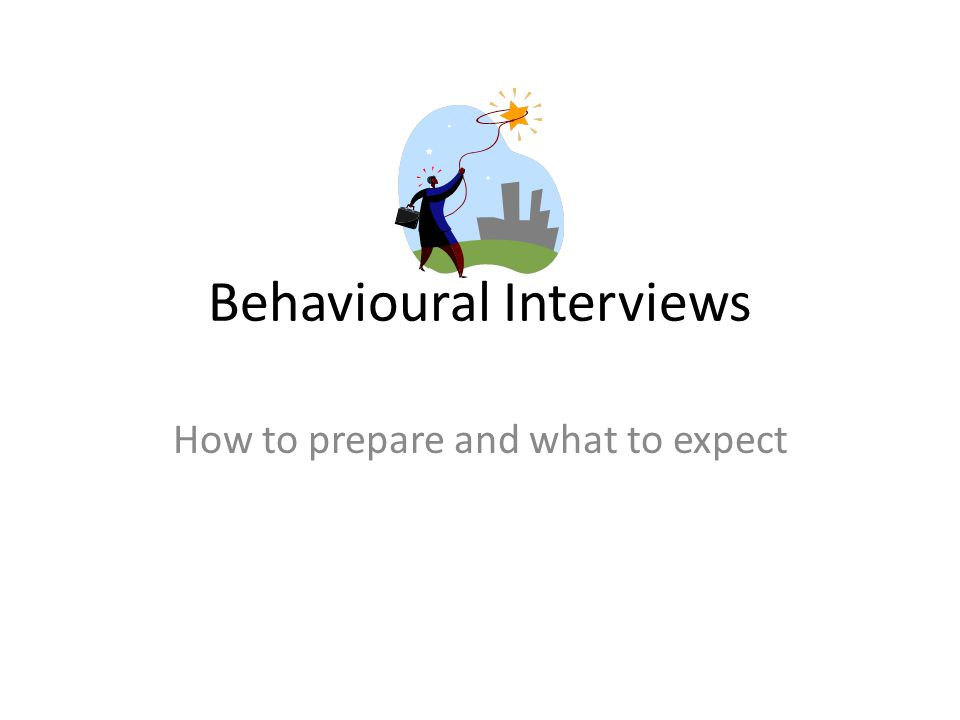 Behavioural Interviews How to prepare and what to expect