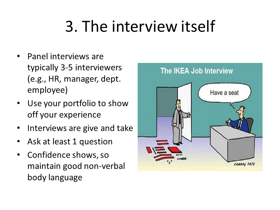 3. The interview itself Panel interviews are typically 3-5 interviewers (e.g., HR, manager, dept.