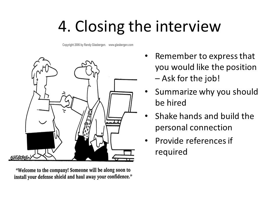 4. Closing the interview Remember to express that you would like the position – Ask for the job.
