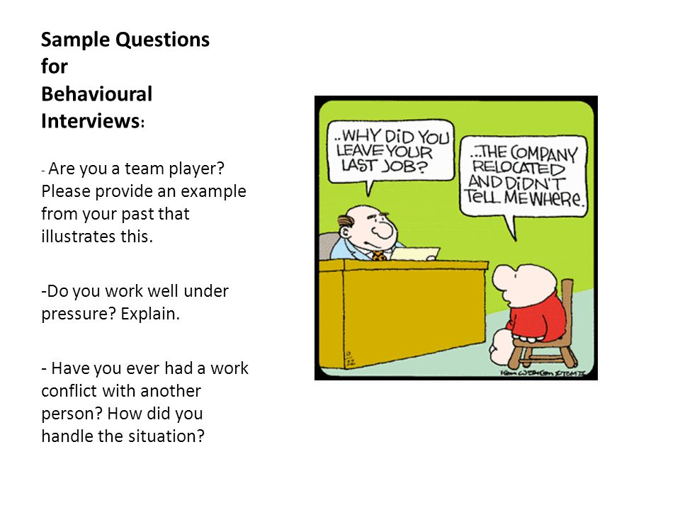 Sample Questions for Behavioural Interviews : - Are you a team player.