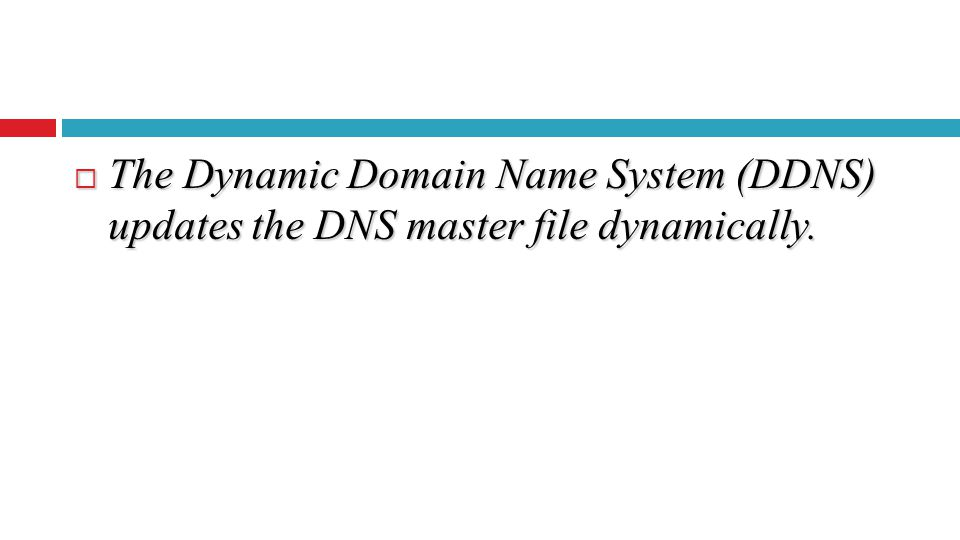  The Dynamic Domain Name System (DDNS) updates the DNS master file dynamically.