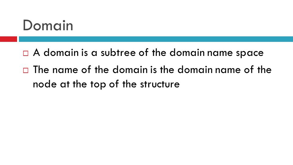 Domain  A domain is a subtree of the domain name space  The name of the domain is the domain name of the node at the top of the structure