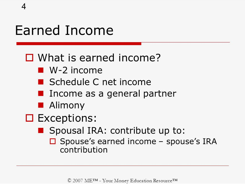 4 © 2007 ME™ - Your Money Education Resource™ Earned Income  What is earned income.