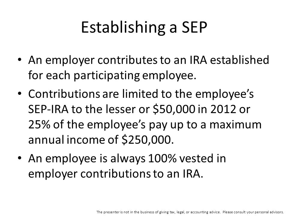 Establishing a SEP An employer contributes to an IRA established for each participating employee.