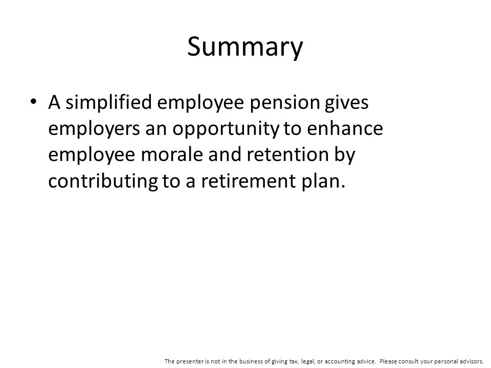 Summary A simplified employee pension gives employers an opportunity to enhance employee morale and retention by contributing to a retirement plan.