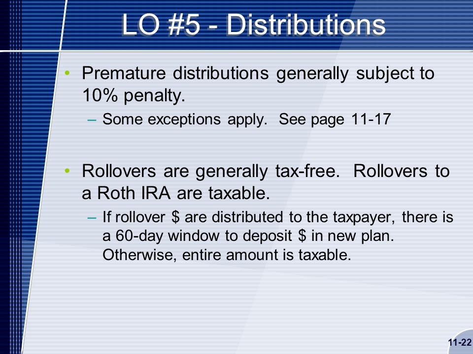 11-22 LO #5 - Distributions Premature distributions generally subject to 10% penalty.