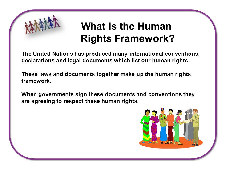 The United Nations has produced many international conventions, declarations and legal documents which list our human rights.
