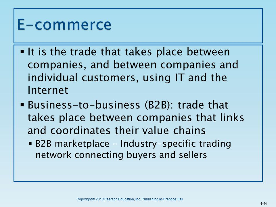 Copyright © 2013 Pearson Education, Inc. Publishing as Prentice Hall  It is the trade that takes place between companies, and between companies and i