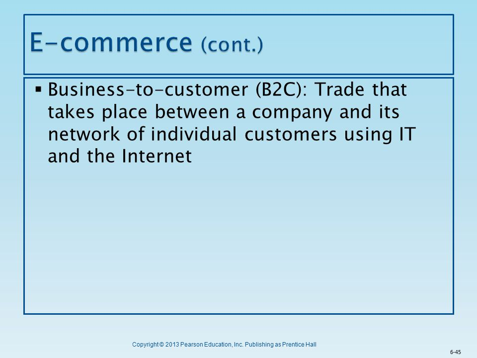 Copyright © 2013 Pearson Education, Inc. Publishing as Prentice Hall  Business-to-customer (B2C): Trade that takes place between a company and its ne