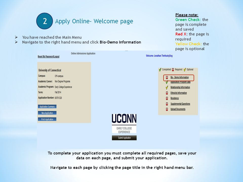 Apply Online- Welcome page 2  You have reached the Main Menu  Navigate to the right hand menu and click Bio-Demo Information Please note: Green Check: the page is complete and saved Red X: the page is required Yellow Check: the page is optional To complete your application you must complete all required pages, save your data on each page, and submit your application.