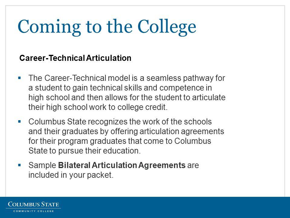  The Career-Technical model is a seamless pathway for a student to gain technical skills and competence in high school and then allows for the student to articulate their high school work to college credit.