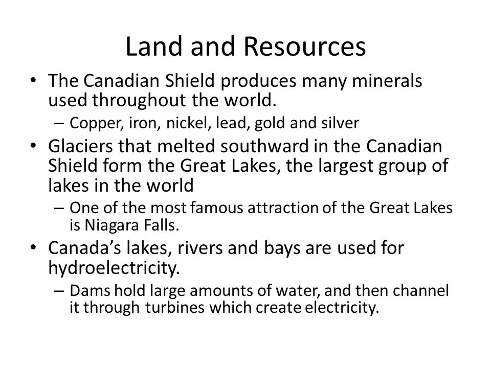Land and Resources The Canadian Shield produces many minerals used throughout the world.