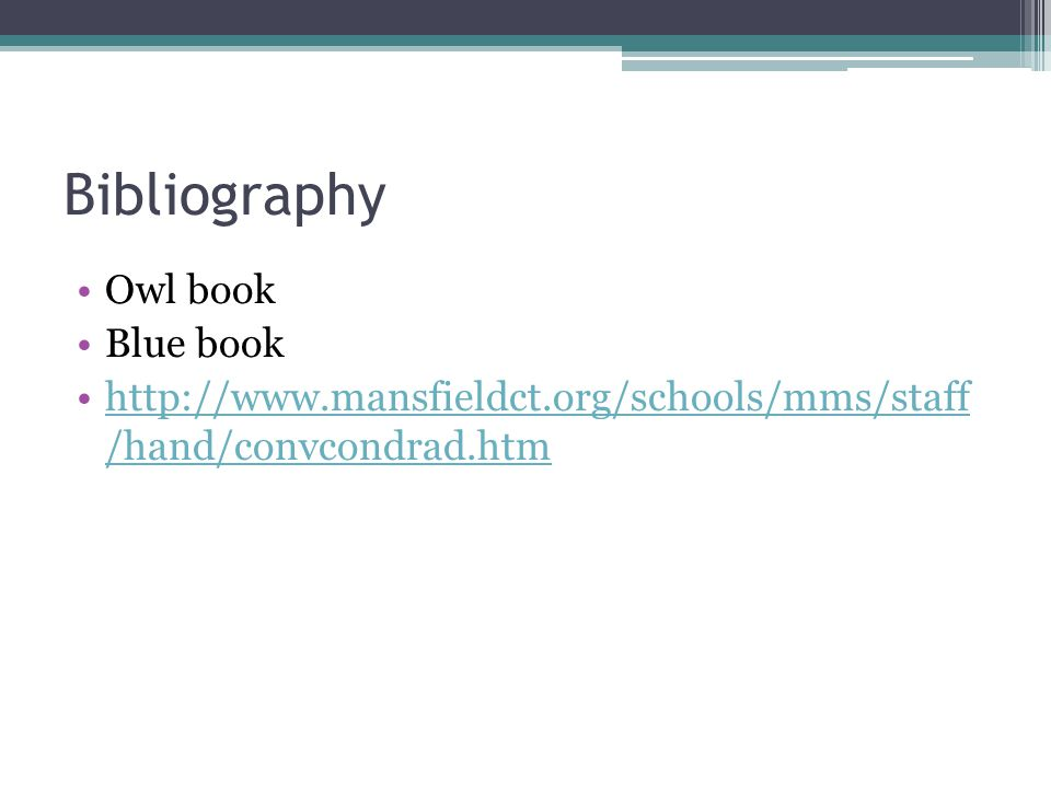 Bibliography Owl book Blue book http://www.mansfieldct.org/schools/mms/staff /hand/convcondrad.htmhttp://www.mansfieldct.org/schools/mms/staff /hand/convcondrad.htm