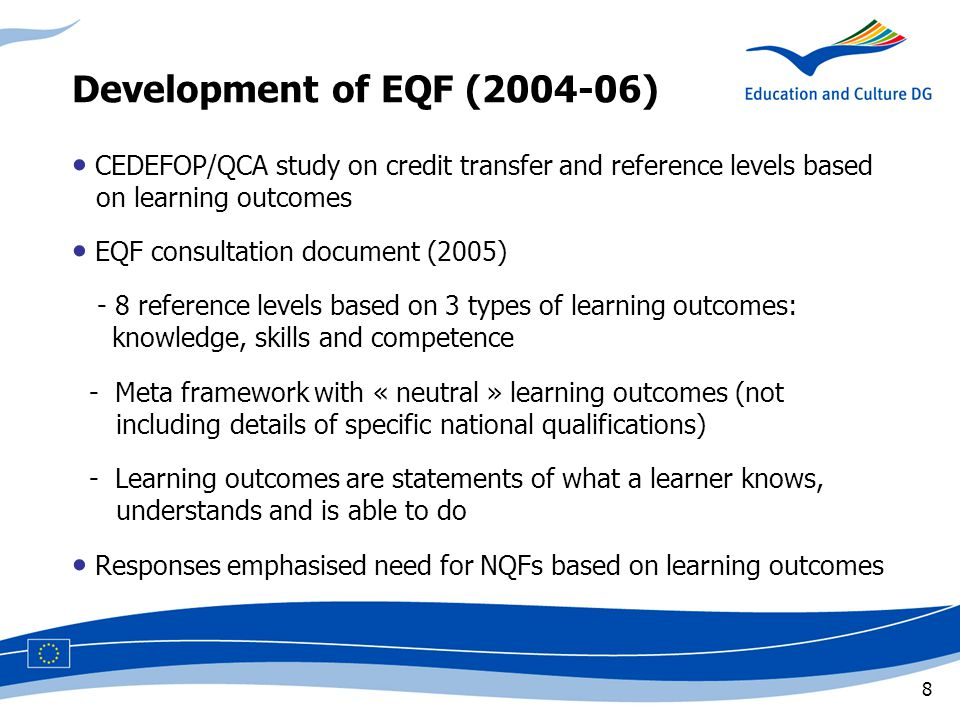 8 CEDEFOP/QCA study on credit transfer and reference levels based ccon learning outcomes EQF consultation document (2005) - 8 reference levels based on 3 types of learning outcomes: vv,,knowledge, skills and competence - Meta framework with « neutral » learning outcomes (not ccc,including details of specific national qualifications) - Learning outcomes are statements of what a learner knows, cc ccc,understands and is able to do Responses emphasised need for NQFs based on learning outcomes Development of EQF ( )