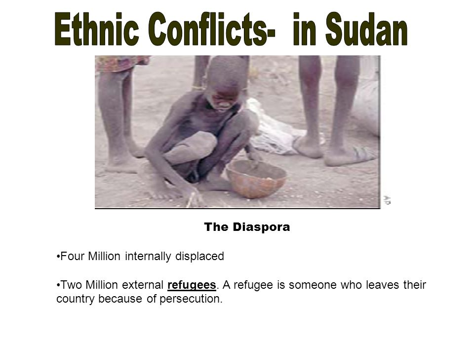The Diaspora Four Million internally displaced Two Million external refugees.