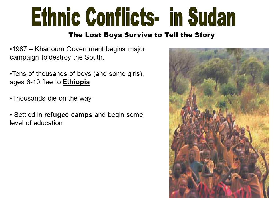 The Lost Boys Survive to Tell the Story 1987 – Khartoum Government begins major campaign to destroy the South.