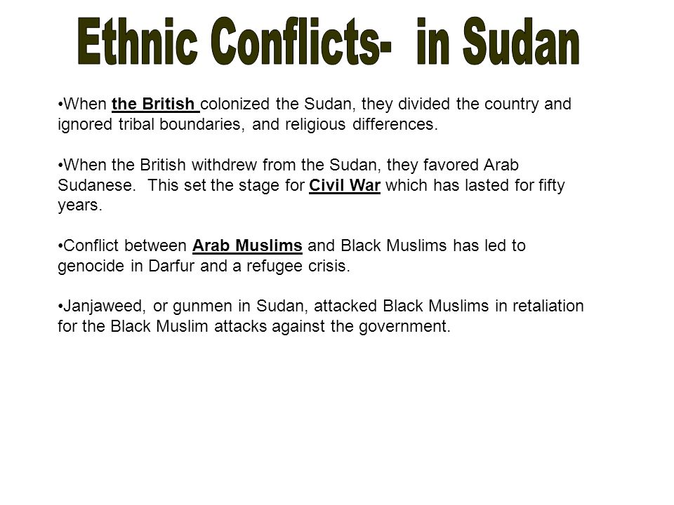 When the British colonized the Sudan, they divided the country and ignored tribal boundaries, and religious differences.