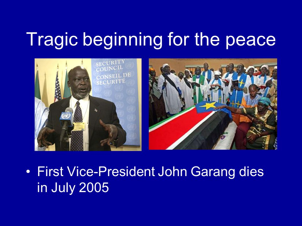 Tragic beginning for the peace First Vice-President John Garang dies in July 2005