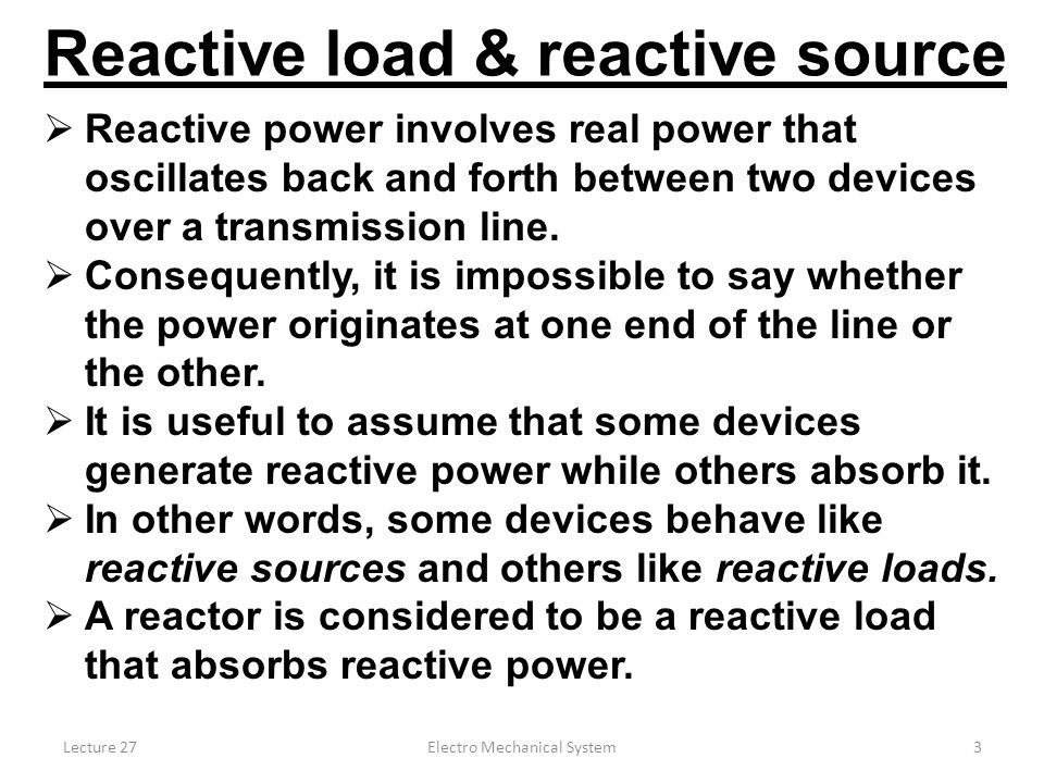 Lecture 27Electro Mechanical System3  Reactive power involves real power that oscillates back and forth between two devices over a transmission line.