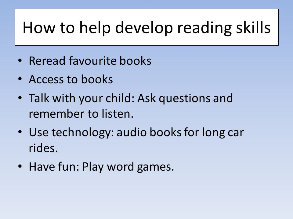 Reread favourite books Access to books Talk with your child: Ask questions and remember to listen.