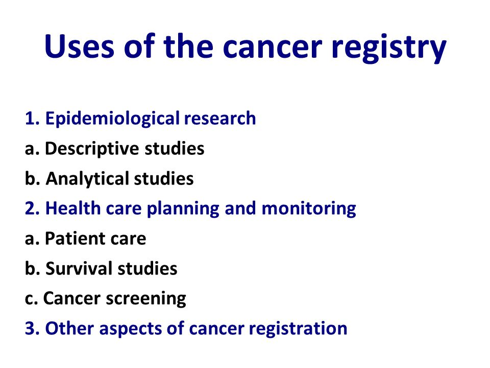 Uses of the cancer registry 1. Epidemiological research a.