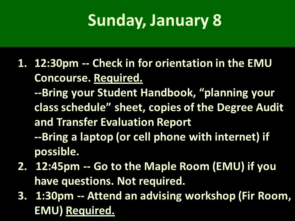 Sunday, January :30pm -- Check in for orientation in the EMU Concourse.