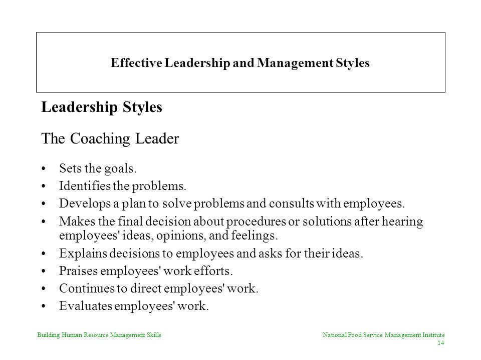 Building Human Resource Management Skills National Food Service Management Institute 14 Effective Leadership and Management Styles Leadership Styles The Coaching Leader Sets the goals.