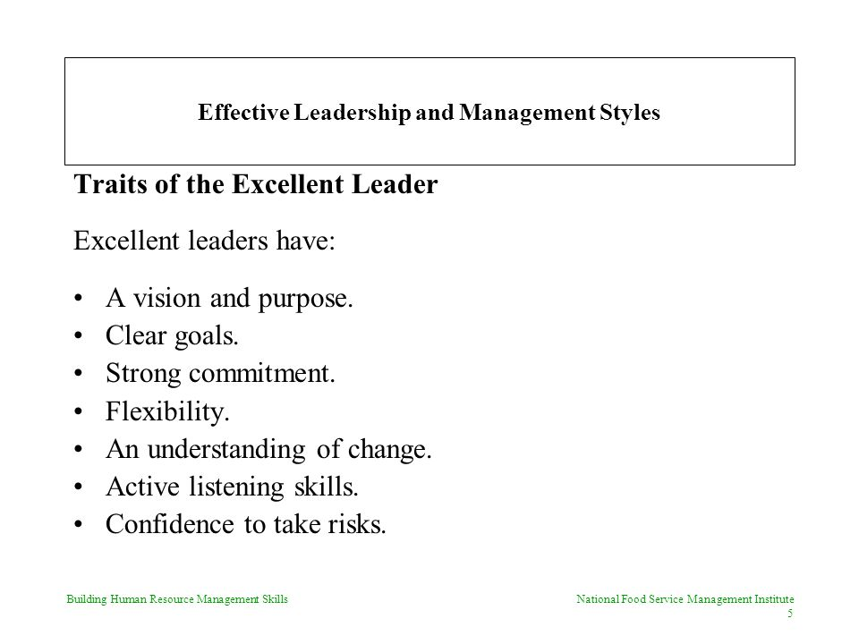 Building Human Resource Management Skills National Food Service Management Institute 5 Effective Leadership and Management Styles Traits of the Excellent Leader Excellent leaders have: A vision and purpose.