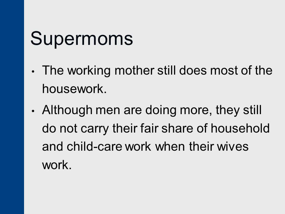 Supermoms The working mother still does most of the housework.