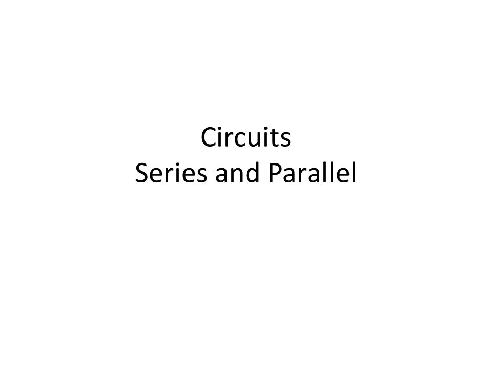 Circuits Series and Parallel
