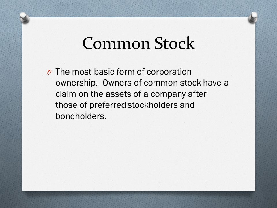 Common Stock O The most basic form of corporation ownership.
