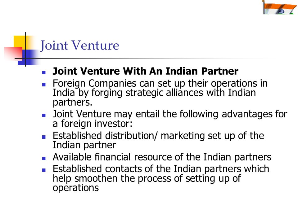 Joint Venture Joint Venture With An Indian Partner Foreign Companies can set up their operations in India by forging strategic alliances with Indian partners.