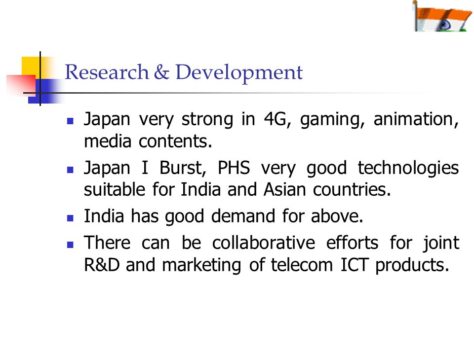 Research & Development Japan very strong in 4G, gaming, animation, media contents.