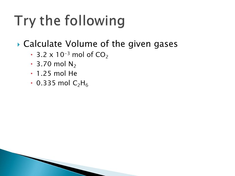  Calculate Volume of the given gases  3.2 x mol of CO 2  3.70 mol N 2  1.25 mol He  mol C 2 H 6