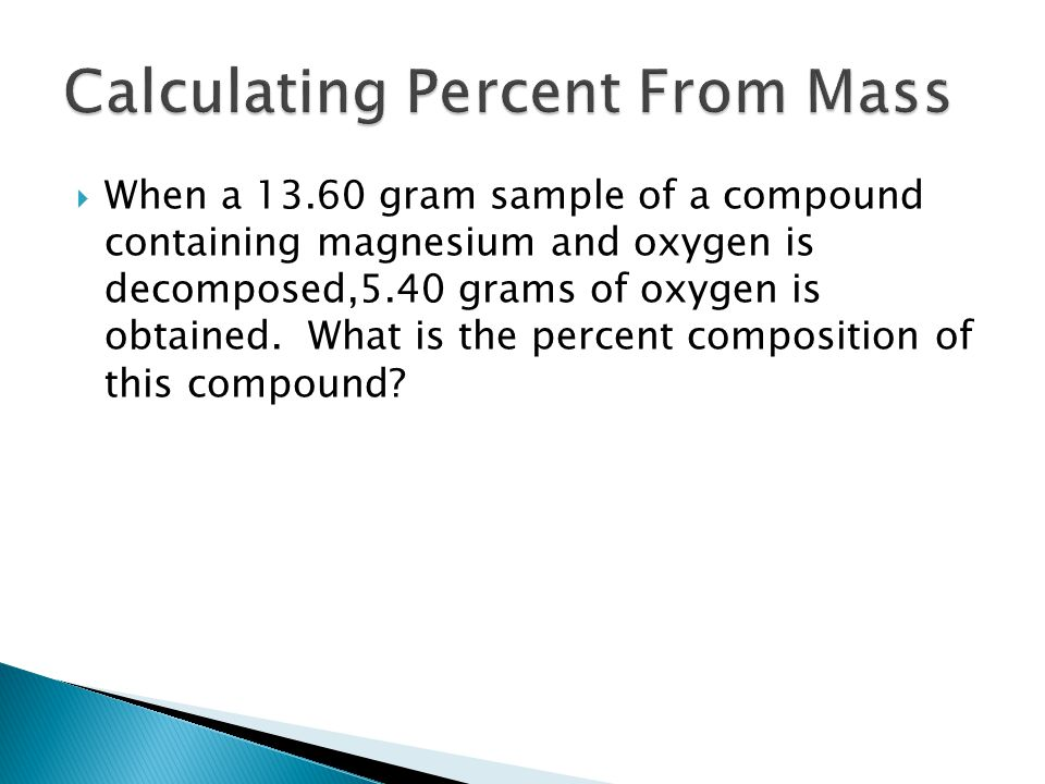  When a gram sample of a compound containing magnesium and oxygen is decomposed,5.40 grams of oxygen is obtained.
