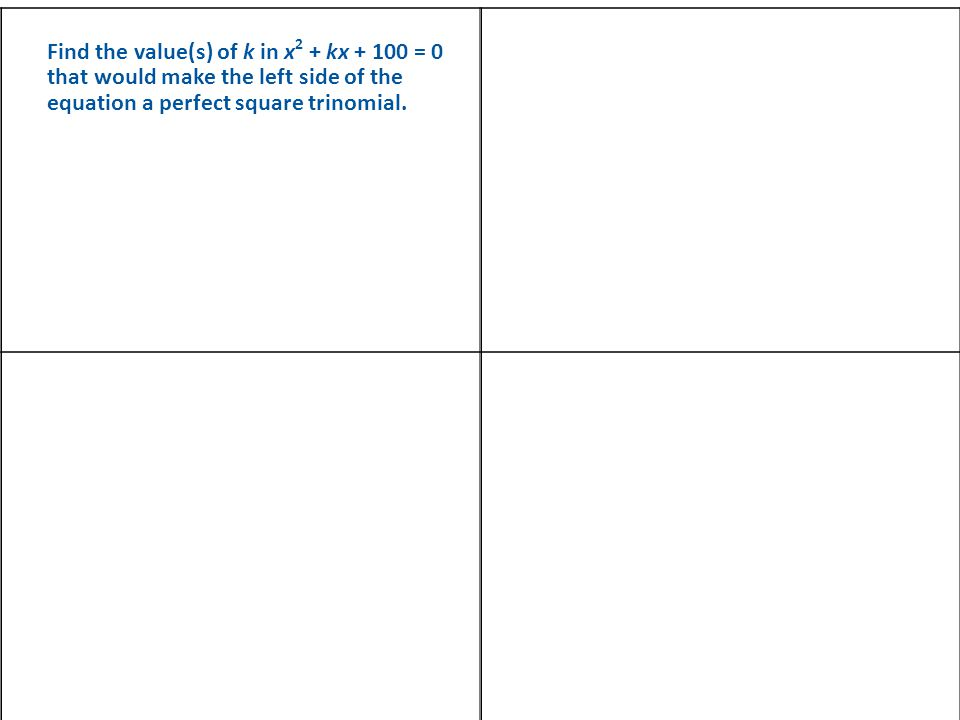 Find the value(s) of k in x 2 + kx = 0 that would make the left side of the equation a perfect square trinomial.
