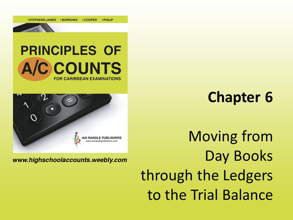 Chapter 6 Moving from Day Books through the Ledgers to the Trial Balance