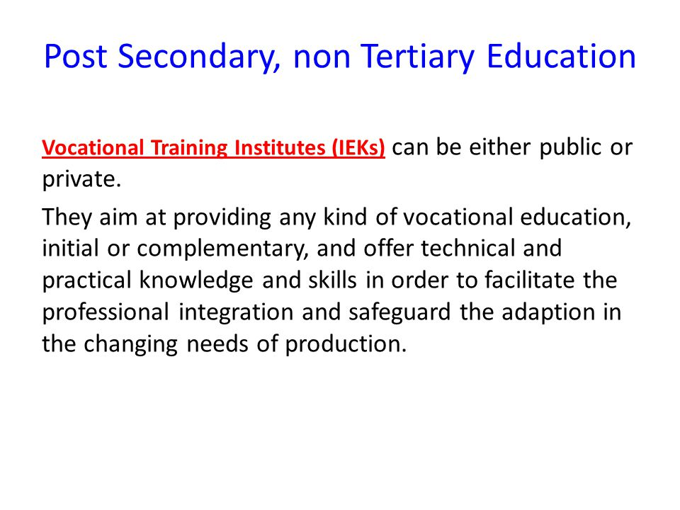 Post Secondary, non Tertiary Education Vocational Training Institutes (IEKs) can be either public or private.