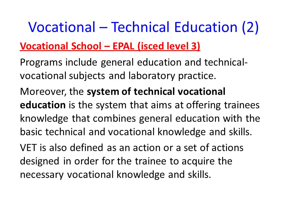 Vocational – Technical Education (2) Vocational School – EPAL (isced level 3) Programs include general education and technical- vocational subjects and laboratory practice.