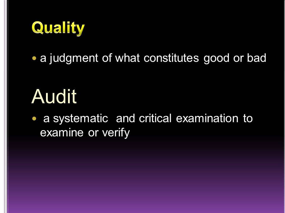 a judgment of what constitutes good or bad Audit a systematic and critical examination to examine or verify