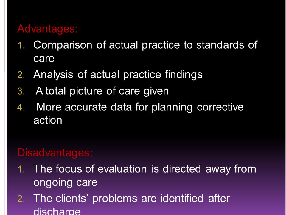 Advantages: 1. Comparison of actual practice to standards of care 2.