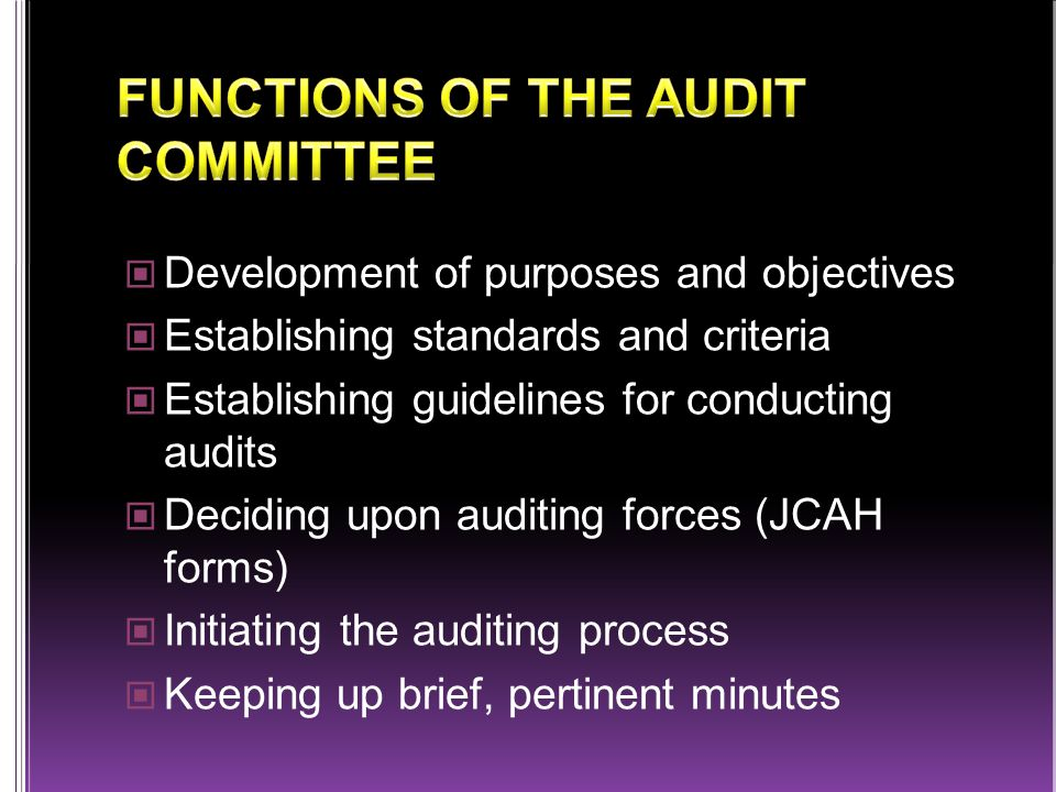 Development of purposes and objectives Establishing standards and criteria Establishing guidelines for conducting audits Deciding upon auditing forces (JCAH forms) Initiating the auditing process Keeping up brief, pertinent minutes